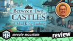Between Two Castles of Mad King Ludwig Review - Mashup Madness image