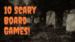 Top 10 Scary Board Games To Frighten Your Game Group image