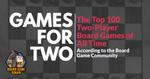 The Best 100 2-Player Board Games [Data-Driven List] image