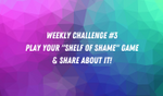 """Weekly Challenge #3 - Play Your """"Shelf of Shame"""" Game and Share About It! image"""