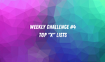 "Weekly Challenge #4 - Top ""X"" Lists image"