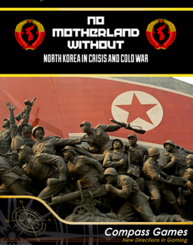 No Motherland Without: North Korea in Crisis and Cold War board game