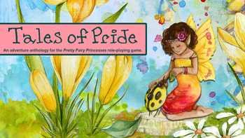 Tales of Pride: An RPG Anthology For Pretty Fairy Princesses board game