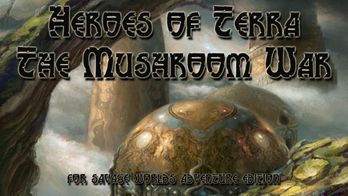 Heroes of Terra: The Mushroom War for Savage Worlds