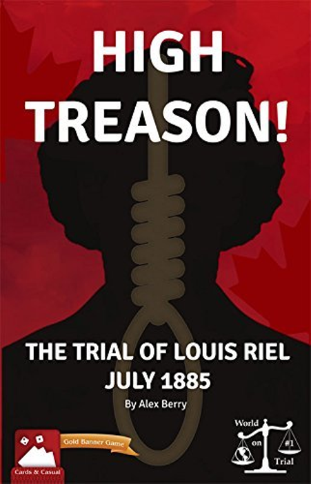 High Treason!: Trial of Louis Riel
