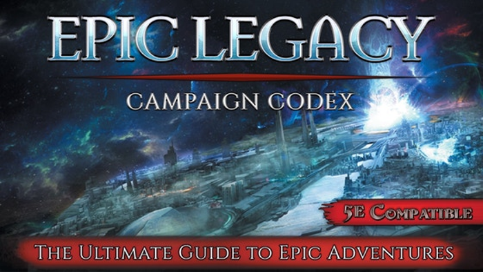 Epic Legacy Campaign Codex: 5th Edition Beyond 20th Level