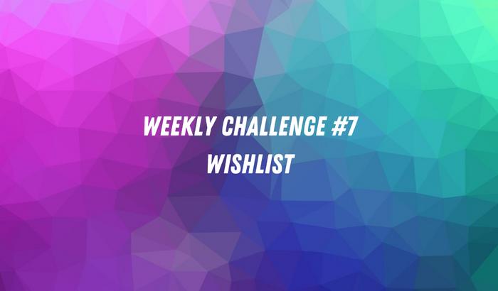 Weekly Challenge #7 - Wishlist image